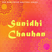 The Bollywood Masters Series: Sunidhi Chauhan by Various Artists
