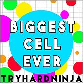 Biggest Cell Ever by TryHardNinja