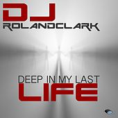 Deep In My Last Life by DJ Roland Clark