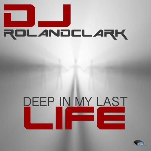 Deep In My Last Life by DJ Roland Clark