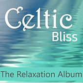 Celtic Bliss: The Relaxation Album by Various Artists