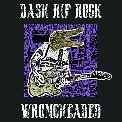 Wrongheaded by Dash Rip Rock