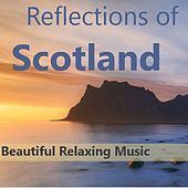 Reflections of Scotland: Beautiful, Relaxing Music by Various Artists