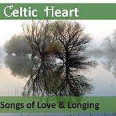 Celtic Heart: Songs of Love & Longing by Various Artists
