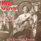 Yo Soy Mexicano by Jorge Negrete