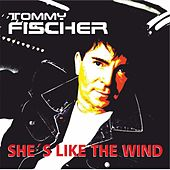 She's Like the Wind (Single Edit) by Tommy Fischer