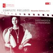 Shostakovich & Szymanowski: Complete Preludes, Vol. 2 by Alexandra Dariescu