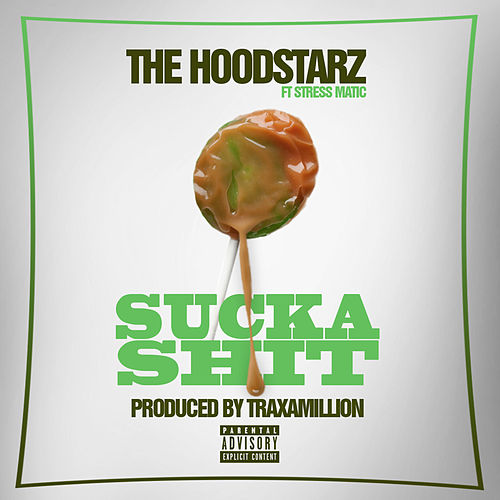 Sucka Sh*t (feat. Stresmatic) by Hoodstarz