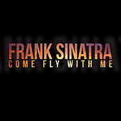 Frank Sinatra - Come Fly with Me by Frank Sinatra