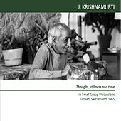 Gstaad 1965 - Small Group Discussions - Thought, Stillness and Time by J. Krishnamurti
