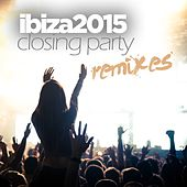 Ibiza 2015 Closing Party (Remixes) by Various Artists