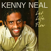 Let Life Flow by Kenny Neal