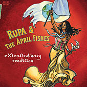 Extraordinary Rendition by Rupa & the April Fishes