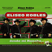 Desde Mi Rancho A Tu Corazon by Eliseo Robles