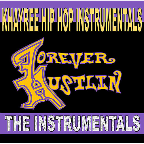 Forever Hustlin' The Instrumentals by Khayree