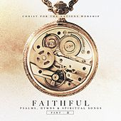 Faithful: Psalms, Hymns, & Spiritual Songs, Pt. 2 by Christ For The Nations Music