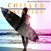 Chilled Vacation, Vol. 2 (Relaxing Electronic Music) by Various Artists
