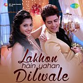 Lakhon Hain Yahan Dilwale (Original Motion Picture Soundtrack) by Various Artists