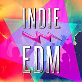 Indie EDM (Discover Some of the Best EDM, Dance, Dubstep and Electronic Party Music from Upcoming Underground Bands and Artists) by Various Artists