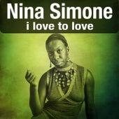 I Love to Love von Nina Simone