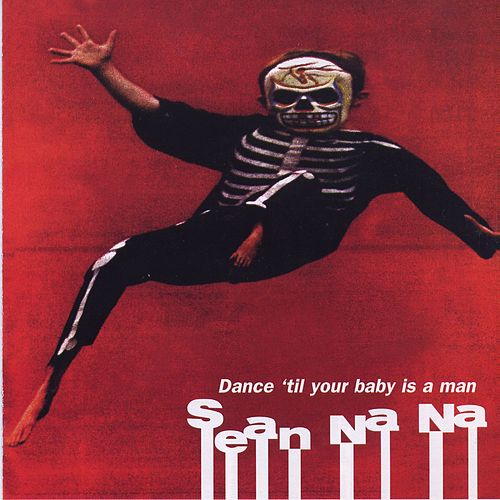 Dance 'Til Your Baby Is A Man by Sean Na Na