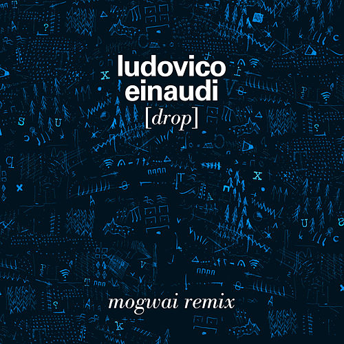 Drop (Mogwai remix) by Ludovico Einaudi