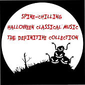 Spine-Chilling Halloween Classical Music: The Definitive Collection by Various Artists