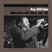 Maestros del Jazz, Vol. Iii by Roy Eldridge