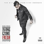 Along Came Fresh by Mike Fresh