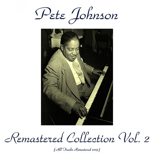 Pete Johnson Remastered Collection, Vol. 2 (All Tracks Remastered 2015) by Pete Johnson