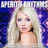 Aperitif Rhythms (Deephouse Selection for Cool People) von Various Artists