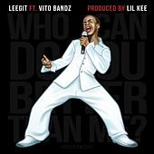 Who Can Do You Better Than Me? (feat. Vito Bandz) by Leegit