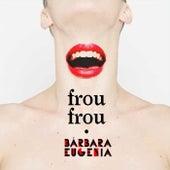 Frou Frou by Bárbara Eugenia