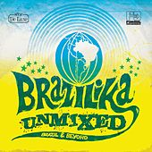 Brazilika Unmixed (Brazil & Beyond) by Various Artists