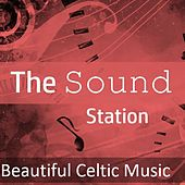 The Sound Station: Beautiful Celtic Music by Various Artists