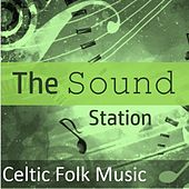 The Sound Station: Celtic Folk Music by Various Artists