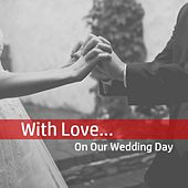 With Love…on Our Wedding Day by Various Artists