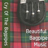 Cry of the Bagpipes: Beautiful Bagpipe Music by Various Artists