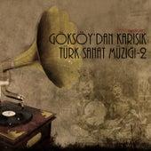Göksoy'dan Karışık Türk Sanat Müziği, No. 2 by Various Artists