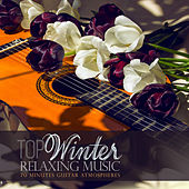 Top Winter Relaxing Music: 70 Minutes Guitar Atmospheres by Various Artists