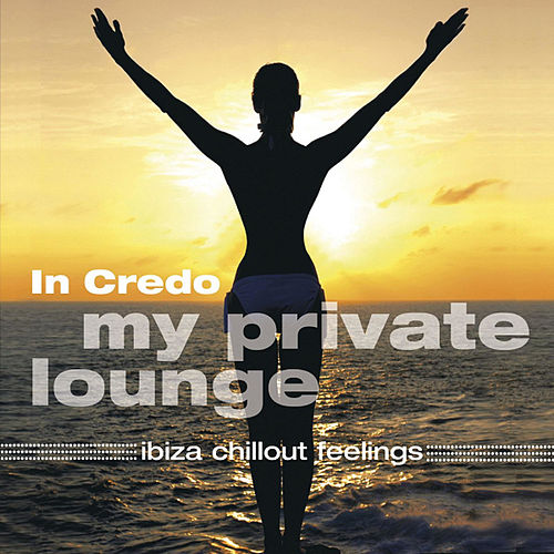 My Private Lounge - Ibiza Chillout Feelings by In Credo