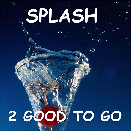 Splash by 2 Good To Go