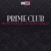 Prime Club (Premium House & Tech House Picks) by Various Artists