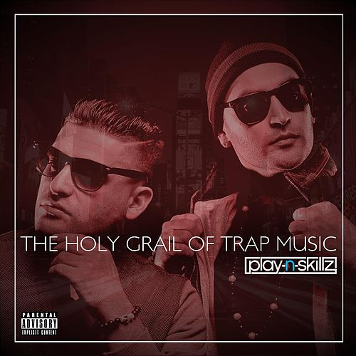 The Holy Grail of Trap Music by Play-N-Skillz