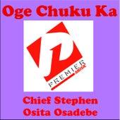 Oge Chuku Ka by Chief Stephen Osita Osadebe