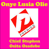 Onye Lusia Olie by Chief Stephen Osita Osadebe