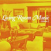 Living Room Music, Vol. 2 (Relaxed Home Grooves) by Various Artists
