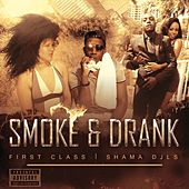 Smoke & Drank (feat. Shama Djls) by First Class