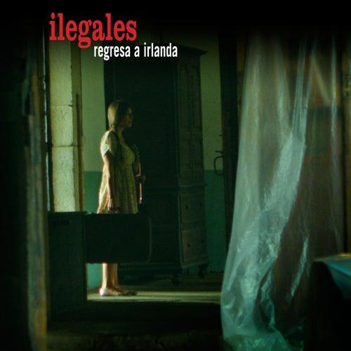 Regresa a Irlanda by Ilegales