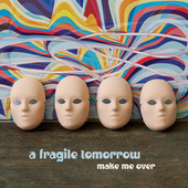 Make Me Over by A Fragile Tomorrow